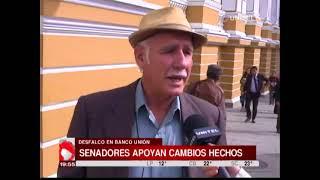 Senadores oficialistas y opositores apoyan los cambios realizados en Banco Unión