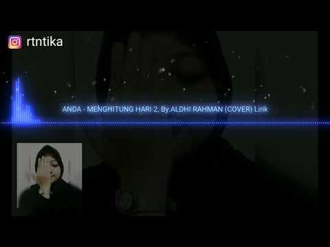 MENGHITUNG HARI 2 - ANDA , By.Aldhi Rahman (cover) Lirik