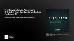 Play It Again ! Avec Anne-Laure Brénéol et Jean-Baptiste Janaudy dans Flashback #8