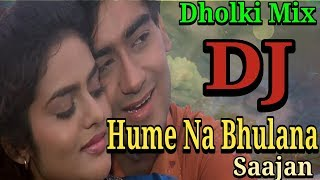 Hume Na Bhulana Dj Song | Dholoki Mix DJ Song | New Hindi Dj Song 2018 | Old Is Gold.