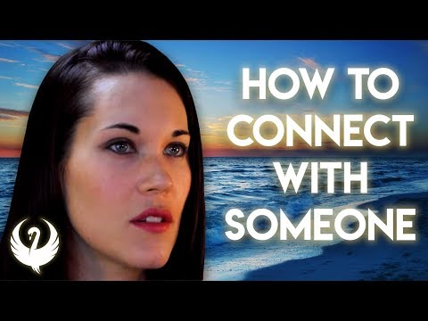 How To Connect With Someone -Teal Swan-