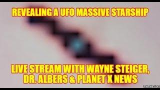 Revealing a UFO Massive Starship -  LIVE STREAM with Wayne Steiger & Dr. Albers