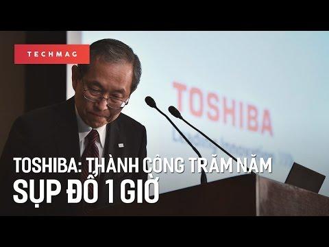 Toshiba: thành công trăm năm, sụp đổ 1 giờ