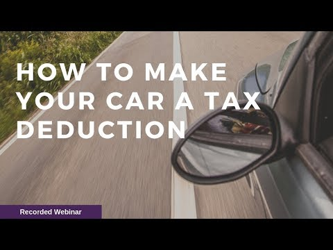 How To Make Your Car A Tax Deduction.