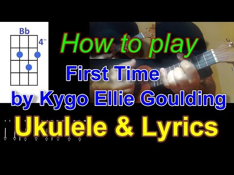 How to play First Time by Kygo, Ellie Goulding Ukulele Cover