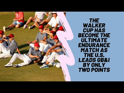 The Walker Cup has become the ultimate endurance match as the U.S. leads GB&I by only two points