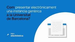 Com presentar electrònicament una instància genèrica a la Universitat de Barcelona?
