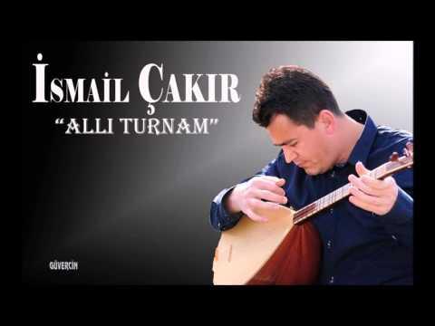 İsmail Çakır - Allı Turnam  [Official Audio]