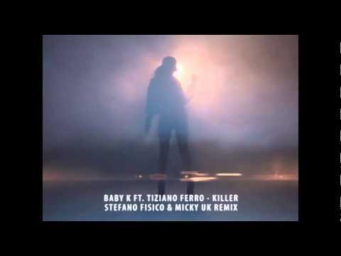 Baby K ft  Tiziano Ferro - Killer (Stefano Fisico & Micky Uk Remix)
