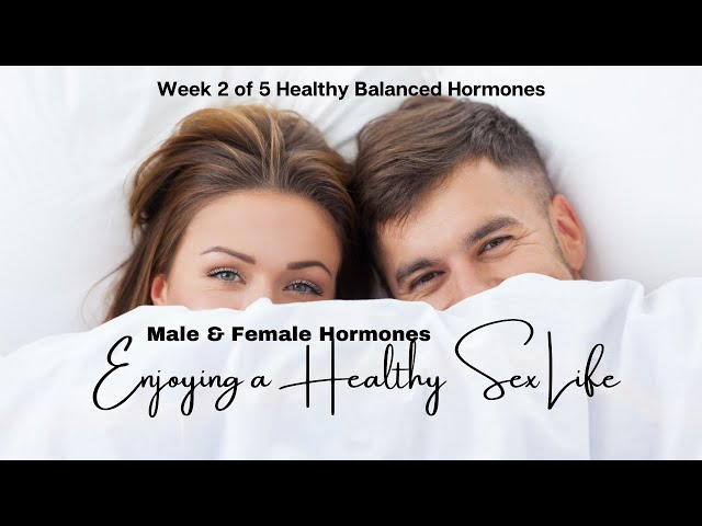 Male & Female Hormones and Enjoying a Healthy Sex Life