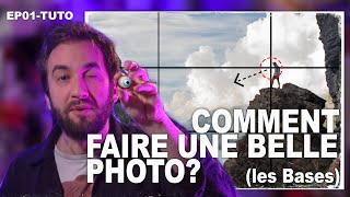 EP01 TUTO- Comment faire une belle photo (Les bases)