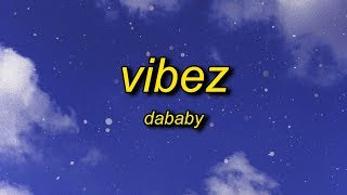 DaBaby - VIBEZ (Lyrics) | let's go you know it's baby