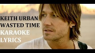 KEITH URBAN - WASTED TIME KARAOKE COVER LYRICS