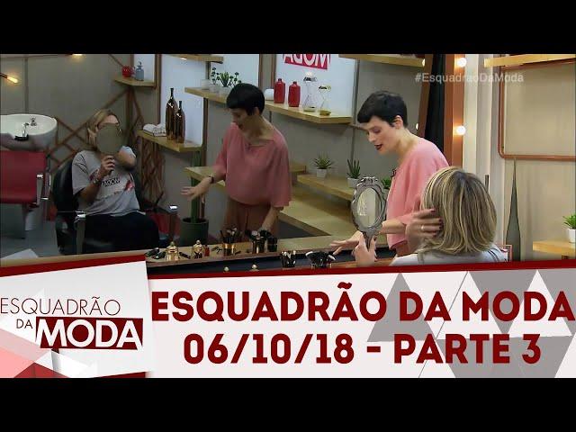 Esquadrão da Moda (06/10/18) | Parte 3