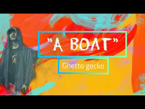 """A Boat""- Ghetto Gecko (Lyrics)"