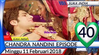 Chandra Nandini Episode 40 ❤ Minggu 11 Februari 2018 ❤ Suka India