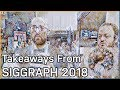 Takeaways From SIGGRAPH 2018