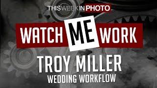 Watch Me Work - Troy Miller - Wedding Workflow