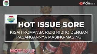 Kisah Romansa Rizki Ridho dengan Pasangannya Masing-masing - Hot Issue Sore - 22/11/15