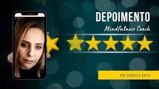 [DEPOIMENTO] Mindfulness Coach - Gabriela Brito