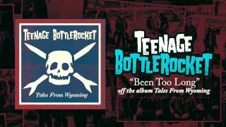 Teenage Bottlerocket - Been Too Long