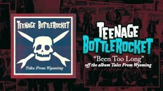 Teenage Bottlerocket - Been Too Long