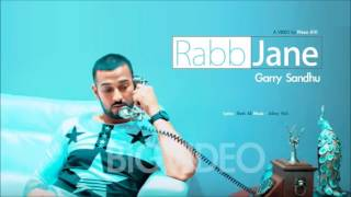 Rabb jane   Garry Sandhu   Punjabi song 2017