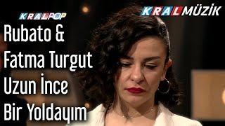 Uzun İnce Bir Yoldayım - Rubato & Fatma Turgut