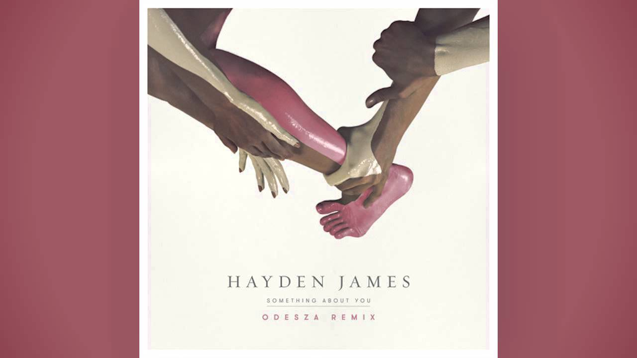 About >> Hayden James Something About You Odesza Remix