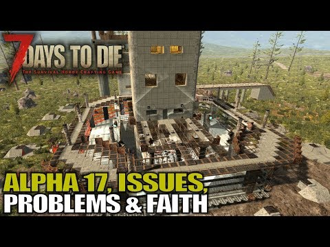 ALPHA 17, ISSUES, PROBLEMS & FAITH | 7 Days to Die | Let's Play Gameplay Alpha 16 | S16.4E98