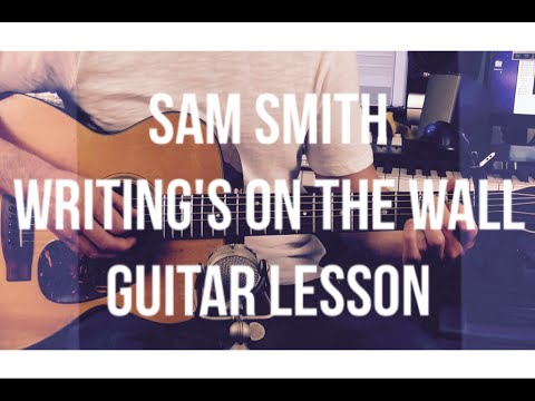 Sam Smith Writings On The Wall Guitar Lesson Chords And