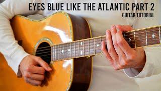 Eyes Blue Like The Atlantic Part 2 - Sista Prod, Powfu EASY Guitar Tutorial With Chords / Lyrics