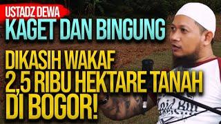 KAGET DAN BINGUNG DIKASIH WAKAF 2,5 RIBU HEKTARE TANAH DI BOGOR! | DEWA PUTU ADHI