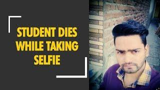 UP: Student dies while taking selfie in Meerut