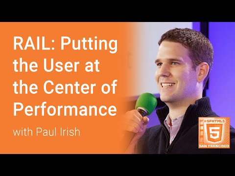 RAIL: Putting The User At The Center Of Performance With Paul Irish