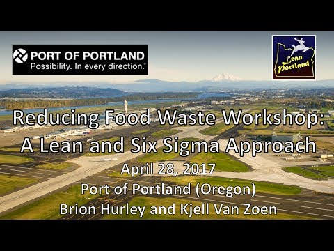Reducing Wasted Food Workshop Using Lean and Six Sigma at Port of Portland 4/28/17