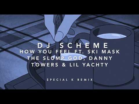 DJ SCHEME - HOW YOU FEEL FT. SKI MASK THE SLUMP GOD, DANNY TOWERS & LIL YACHTY ($PECIAL K REMIX)