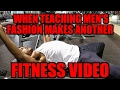 When Teaching Men's Fashion Makes Another Fitness Video