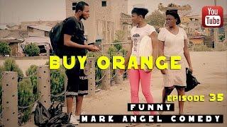 BUY ORANGE (Mark Angel Comedy Episode 35)