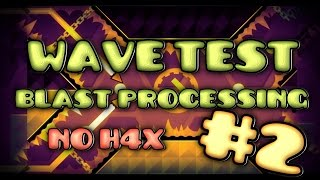 Geometry Dash - Wave Test #2 (Blast Processing - No Hacks)
