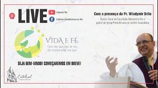 Vida e Fé | Pr. Wladymir Brito | 16.07.2020