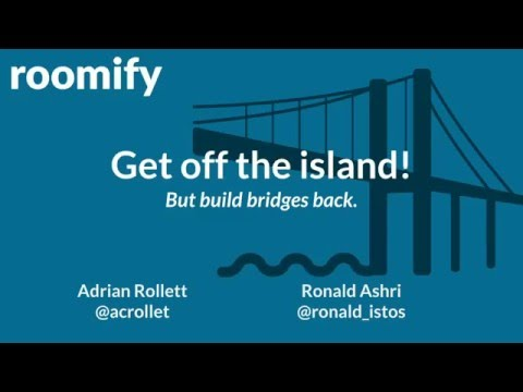 Get off the island! But build bridges back
