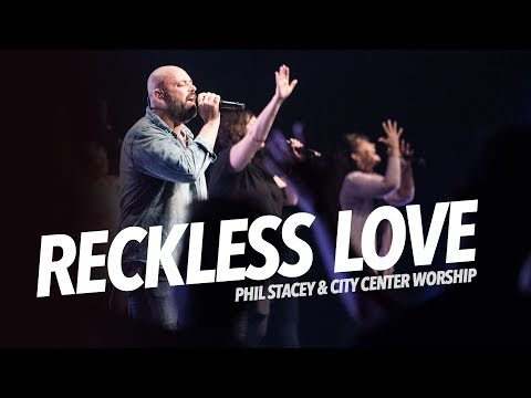 Reckless Love - Phil Stacey (City Center Worship) AMAZING!!!