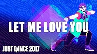 Just Dance 2017: Let Me Love You Dj Snake Ft. Justin Bieber