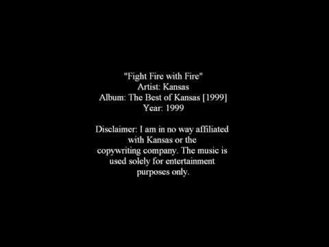 Fight Fire with Fire - Kansas [Lyrics]