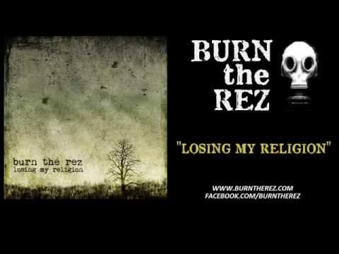 R.E.M. - Losing My Religion - (hard rock cover by Burn the Rez)