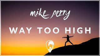 way too high perry