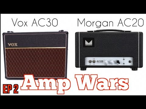 AMP WARS EP 2 VOX AC30 VS MORGAN AC20