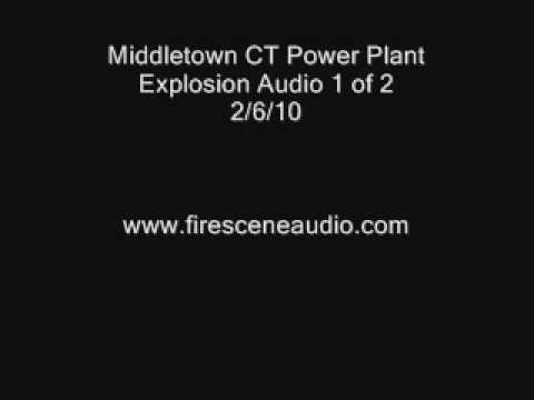 Middletown CT Power Plant Explosion Audio 1 Of 2   2/7/10