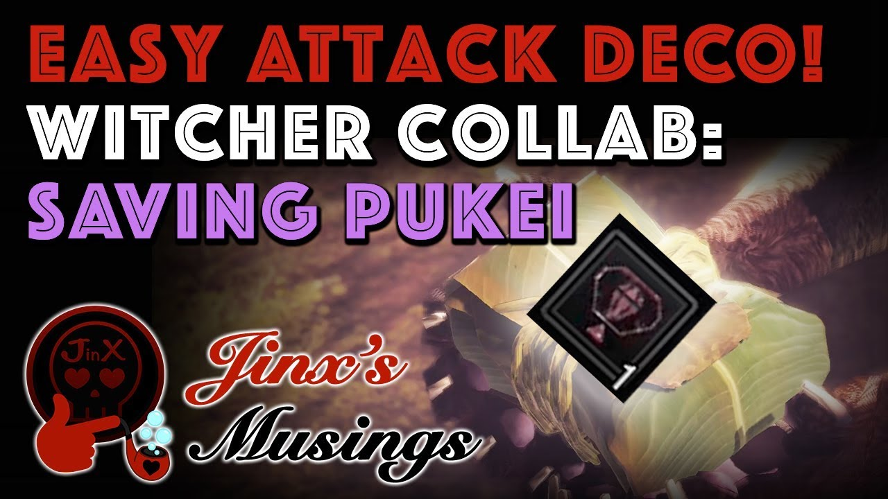Easy Attack Deco from Witcher 3 MHW Collab! JM: Saving Pukei